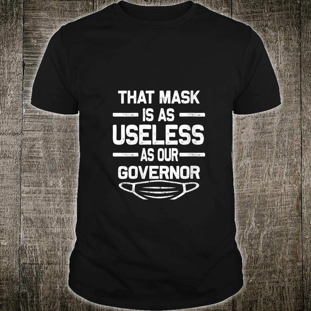 Womens That Mask Is As Useless As Our Governor Shirt