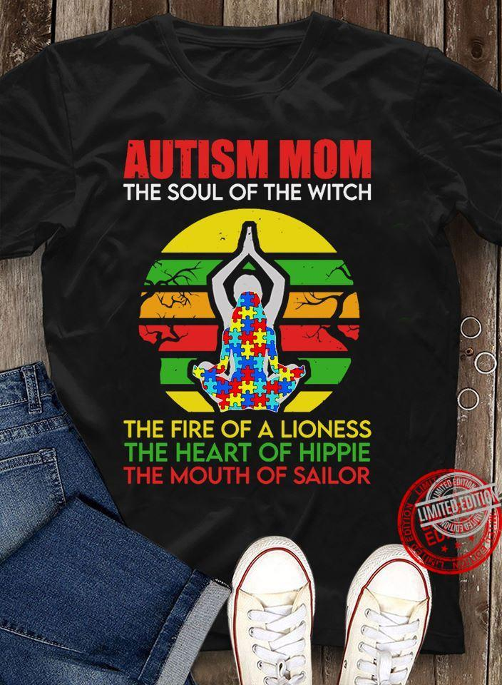 Autism Mom The Soul Of The Witch The Fire Of A Linoness The Heart Of Hippie The Mouth Of Sailor Shirt
