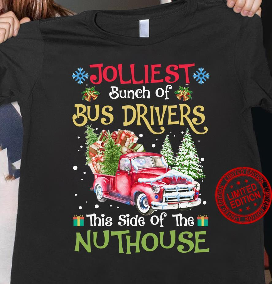 Jolliest Bunch Of Bus Drivers This Side Of The Nuthouse Shirt